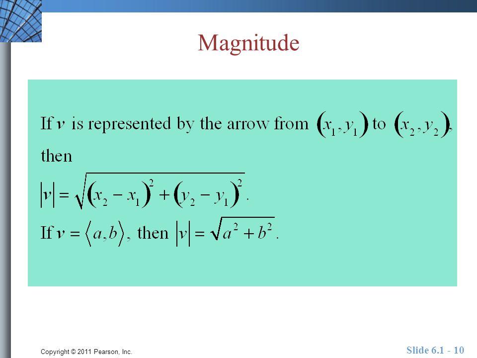 Copyright © 2011 Pearson, Inc. Slide 6.1 - 10 Magnitude