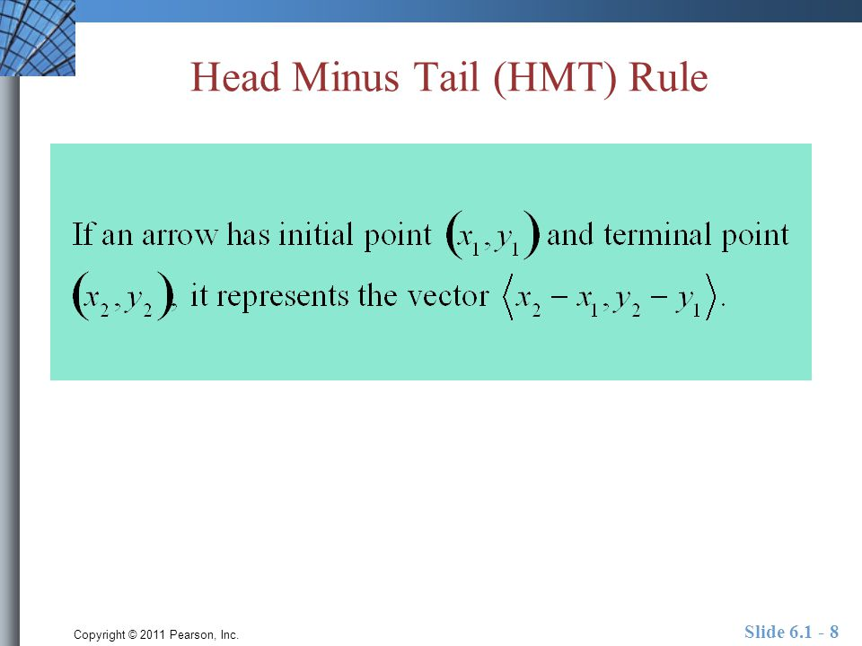 Copyright © 2011 Pearson, Inc. Slide 6.1 - 8 Head Minus Tail (HMT) Rule