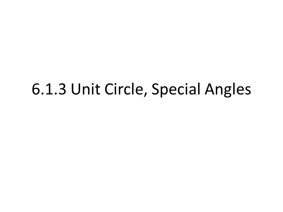 6.1.3 Unit Circle, Special Angles
