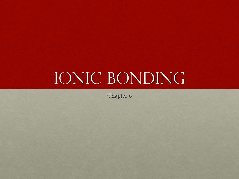 Ionic Bonding Chapter 6