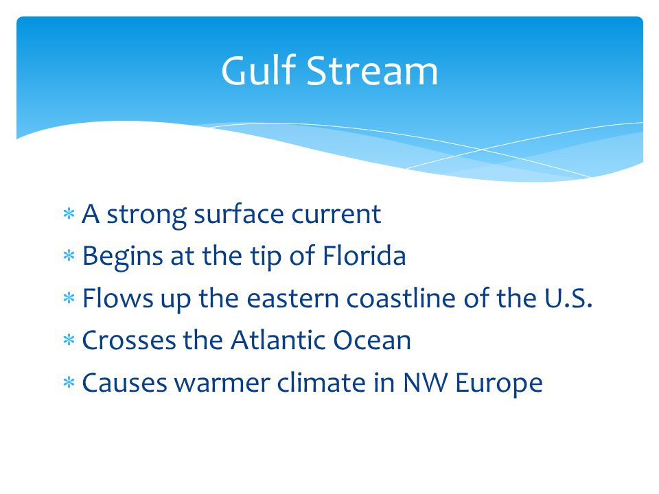  A strong surface current  Begins at the tip of Florida  Flows up the eastern coastline of the U.S.