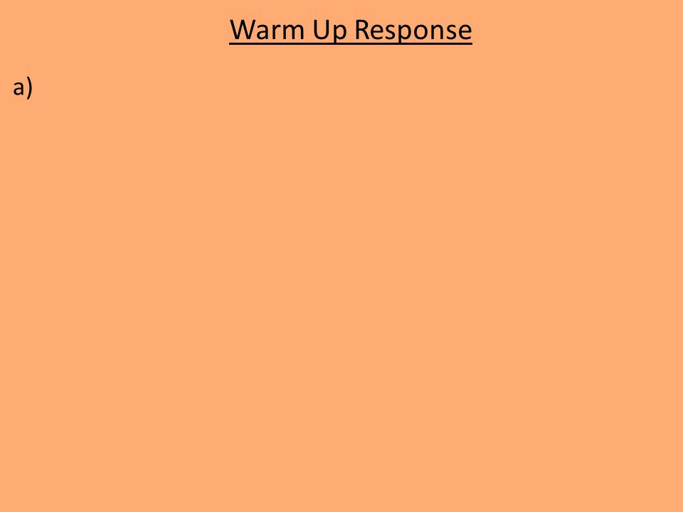 Warm Up Response a)
