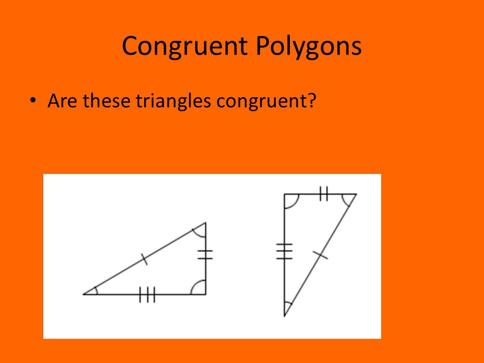 Congruent Polygons Are these triangles congruent?