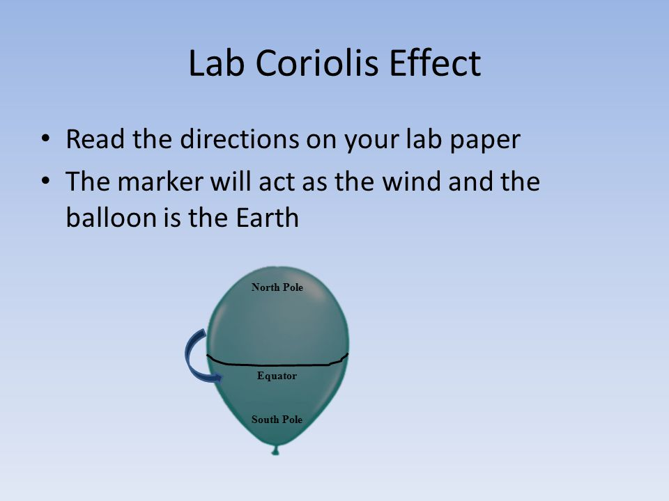 Lab Coriolis Effect Read the directions on your lab paper The marker will act as the wind and the balloon is the Earth Equator North Pole South Pole