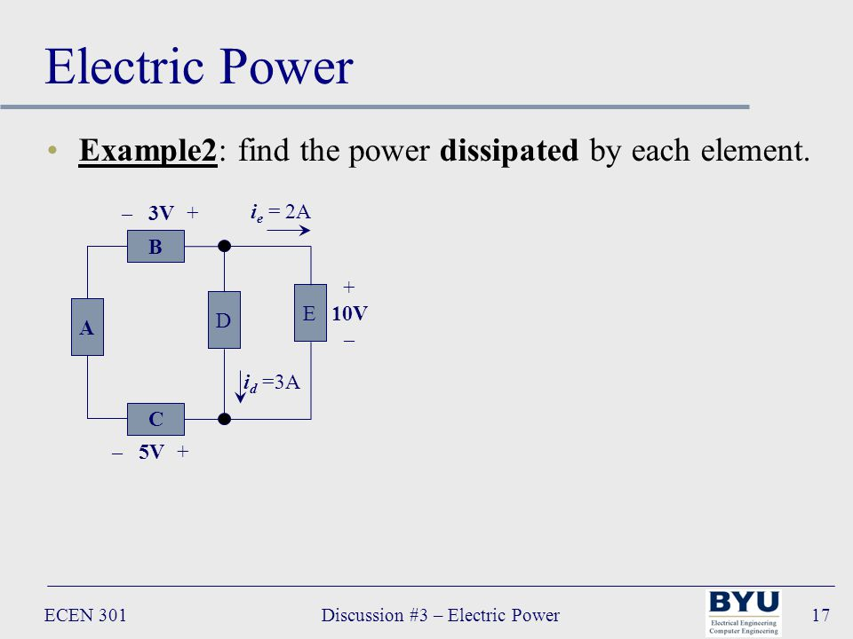 ECEN 301Discussion #3 – Electric Power17 Electric Power Example2: find the power dissipated by each element.