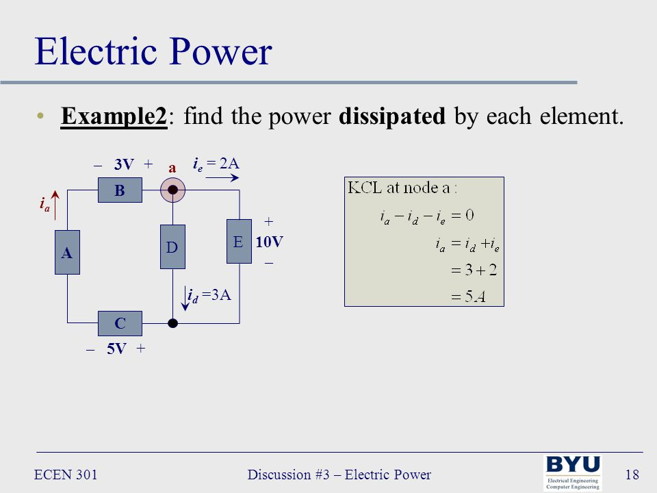 ECEN 301Discussion #3 – Electric Power18 Electric Power Example2: find the power dissipated by each element.
