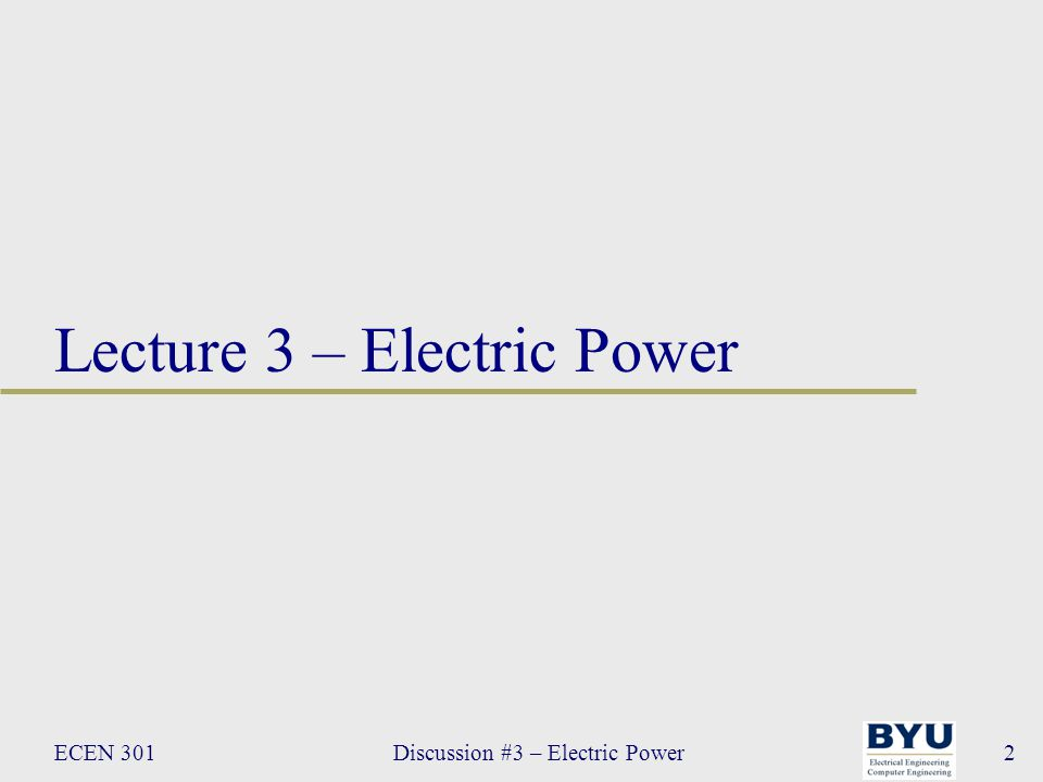 ECEN 301Discussion #3 – Electric Power2 Lecture 3 – Electric Power