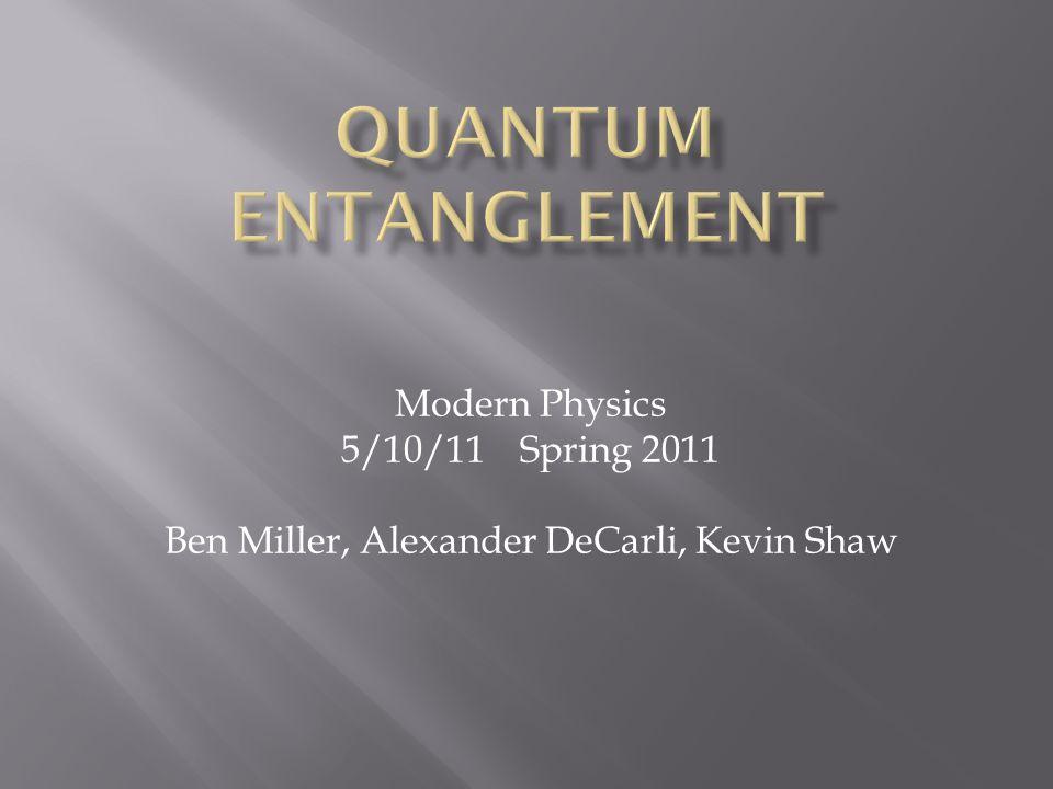 Modern Physics 5/10/11 Spring 2011 Ben Miller, Alexander DeCarli, Kevin Shaw