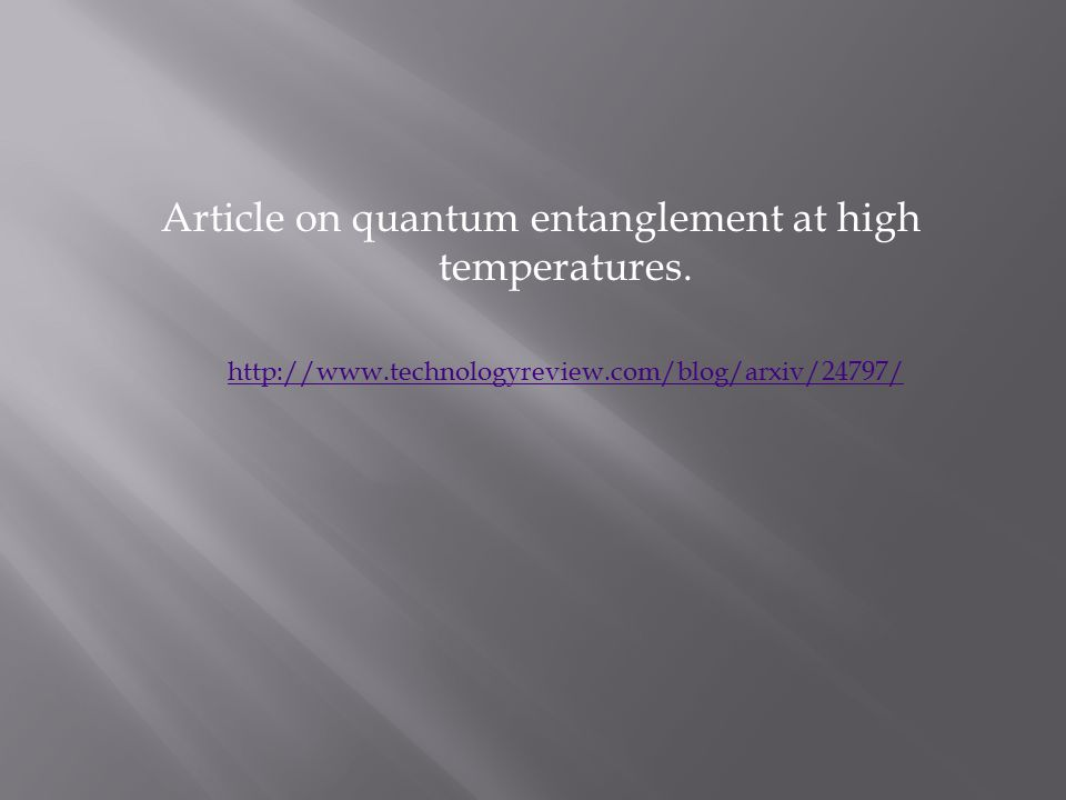 Article on quantum entanglement at high temperatures. http://www.technologyreview.com/blog/arxiv/24797/ http://www.technologyreview.com/blog/arxiv/247