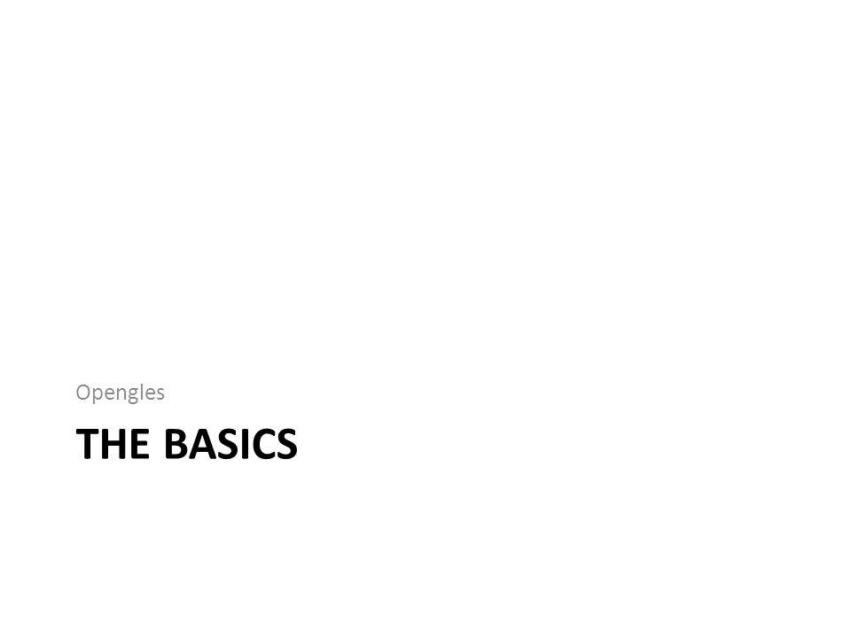 THE BASICS Opengles