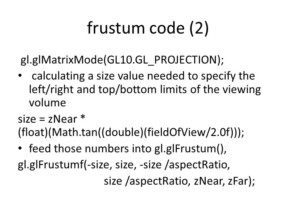 frustum code (2) gl.glMatrixMode(GL10.GL_PROJECTION); calculating a size value needed to specify the left/right and top/bottom limits of the viewing v