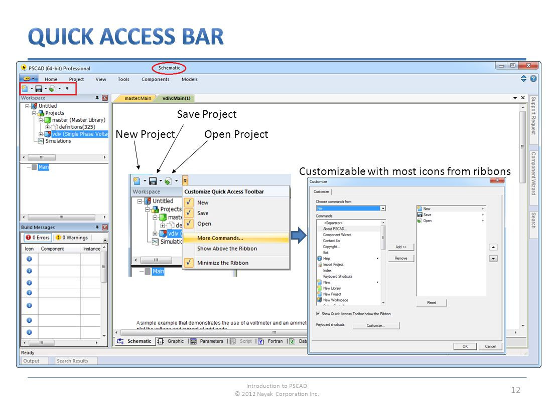 12 Open ProjectNew Project Save Project Customizable with most icons from ribbons Introduction to PSCAD © 2012 Nayak Corporation Inc.