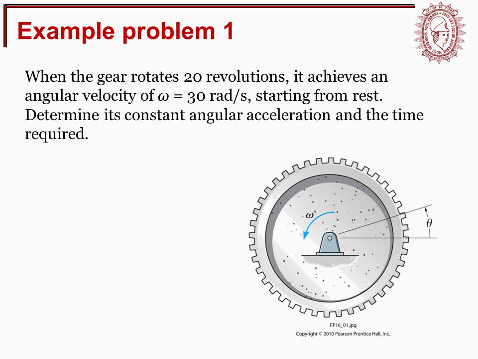Example problem 1 When the gear rotates 20 revolutions, it achieves an angular velocity of ω = 30 rad/s, starting from rest.