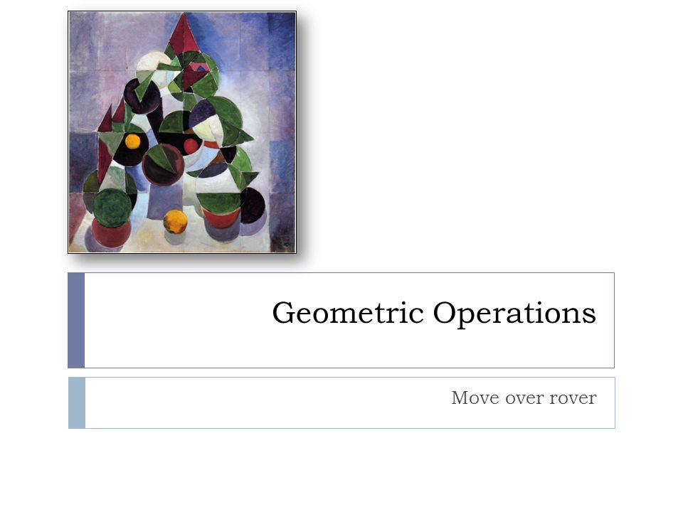 Geometric Operations Move over rover