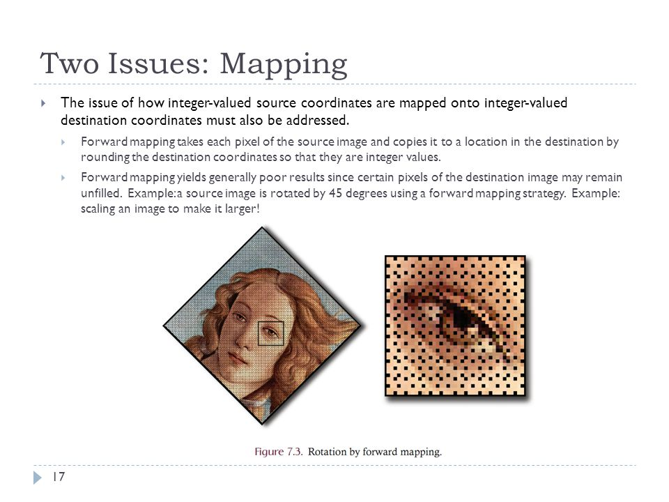 Two Issues: Mapping  The issue of how integer-valued source coordinates are mapped onto integer-valued destination coordinates must also be addressed.