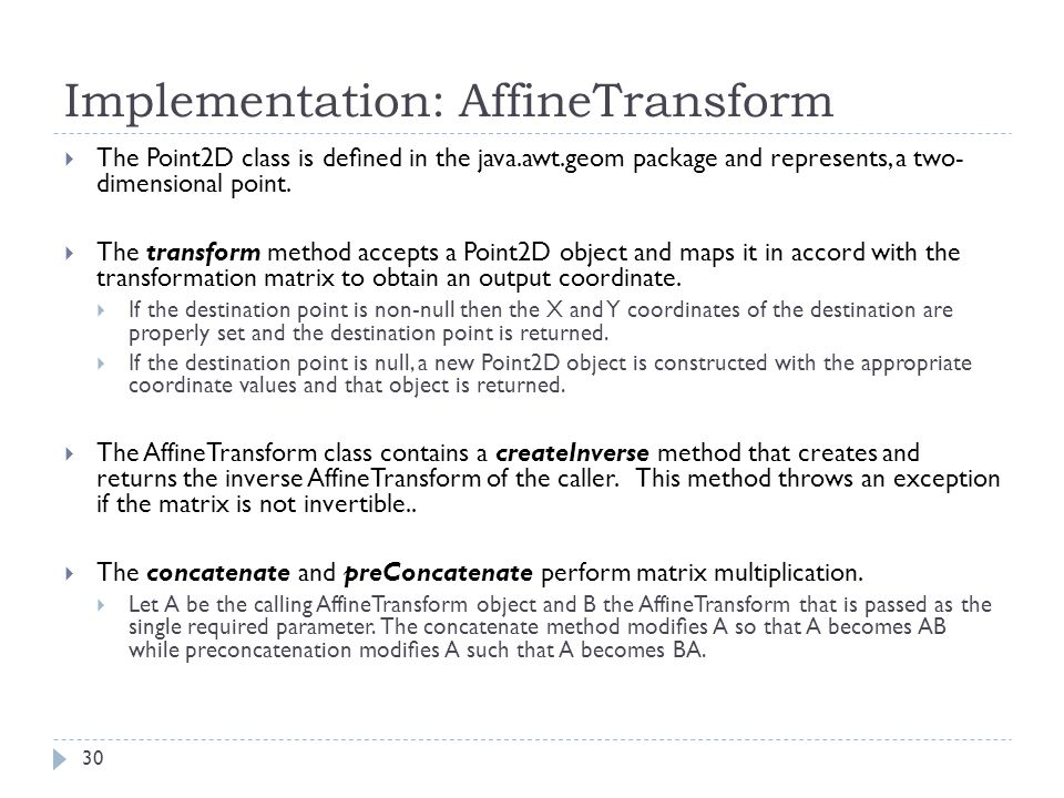Implementation: AffineTransform  The Point2D class is defined in the java.awt.geom package and represents, a two- dimensional point.