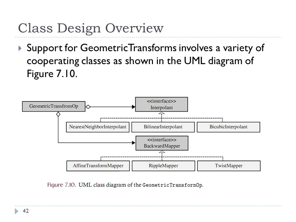 Class Design Overview  Support for GeometricTransforms involves a variety of cooperating classes as shown in the UML diagram of Figure 7.10.