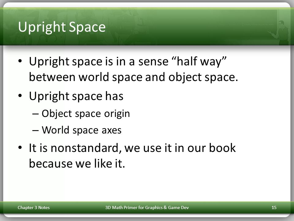 Upright Space Upright space is in a sense half way between world space and object space.