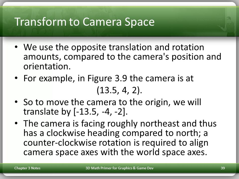 Transform to Camera Space We use the opposite translation and rotation amounts, compared to the camera s position and orientation.