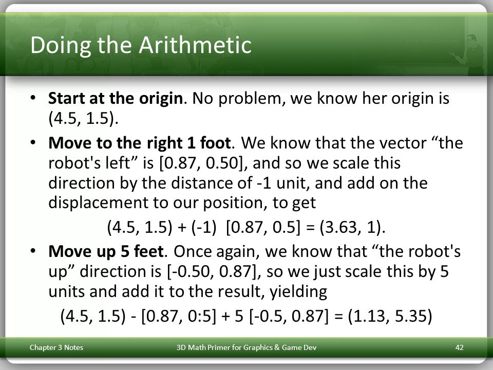 Doing the Arithmetic Start at the origin. No problem, we know her origin is (4.5, 1.5).