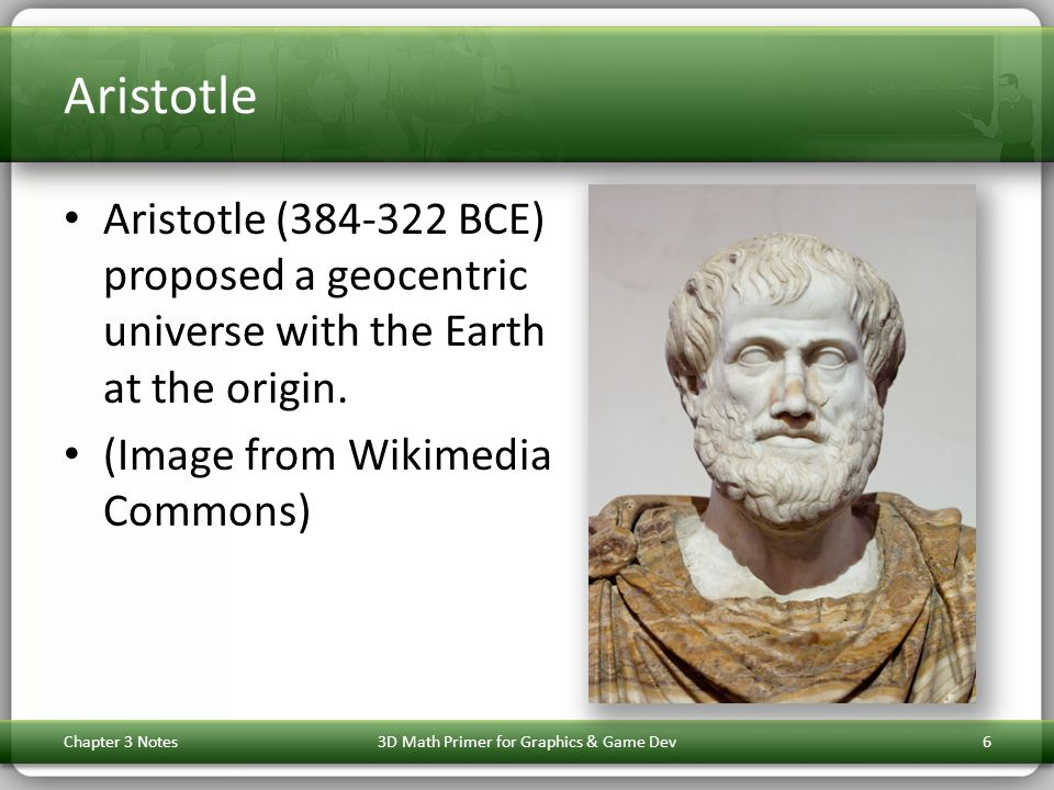 Aristotle Aristotle (384-322 BCE) proposed a geocentric universe with the Earth at the origin.