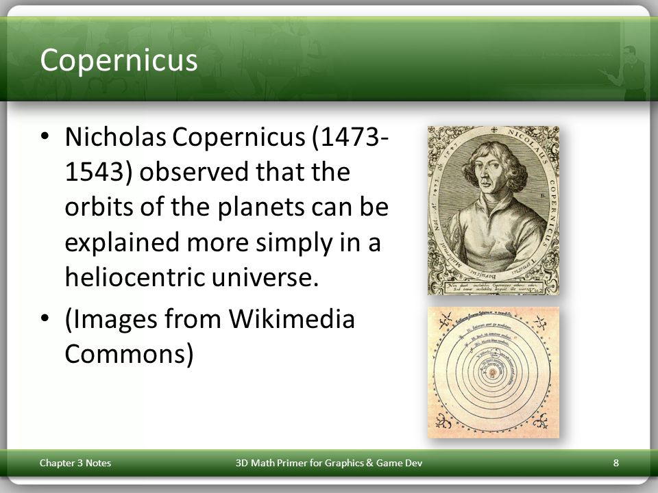 Copernicus Nicholas Copernicus (1473- 1543) observed that the orbits of the planets can be explained more simply in a heliocentric universe.