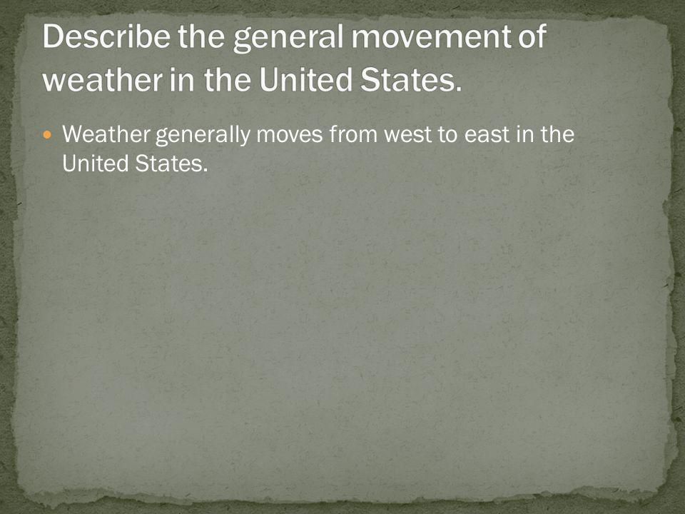Weather generally moves from west to east in the United States.