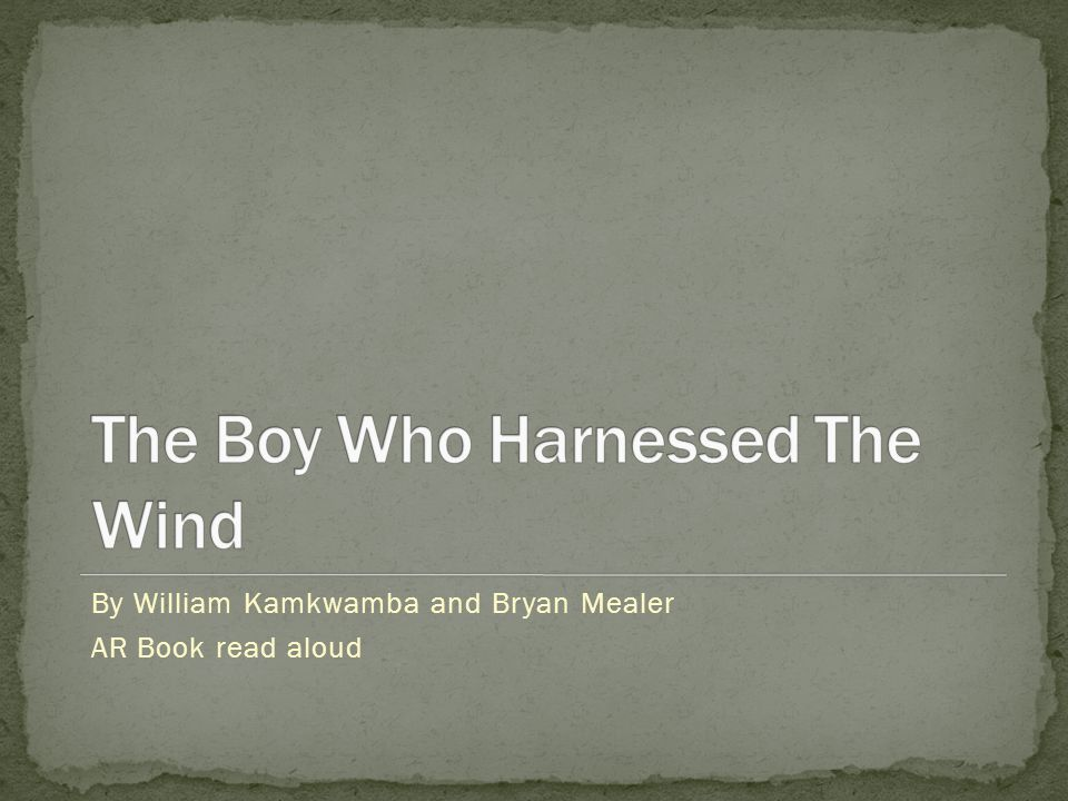 By William Kamkwamba and Bryan Mealer AR Book read aloud