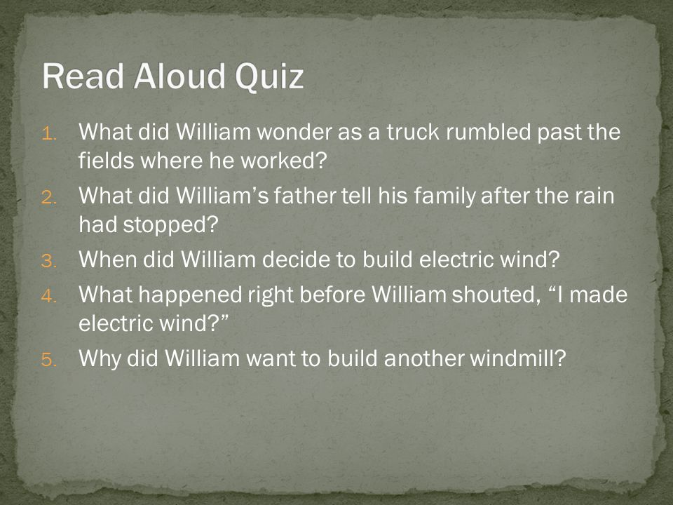 1. What did William wonder as a truck rumbled past the fields where he worked? 2. What did William's father tell his family after the rain had stopped