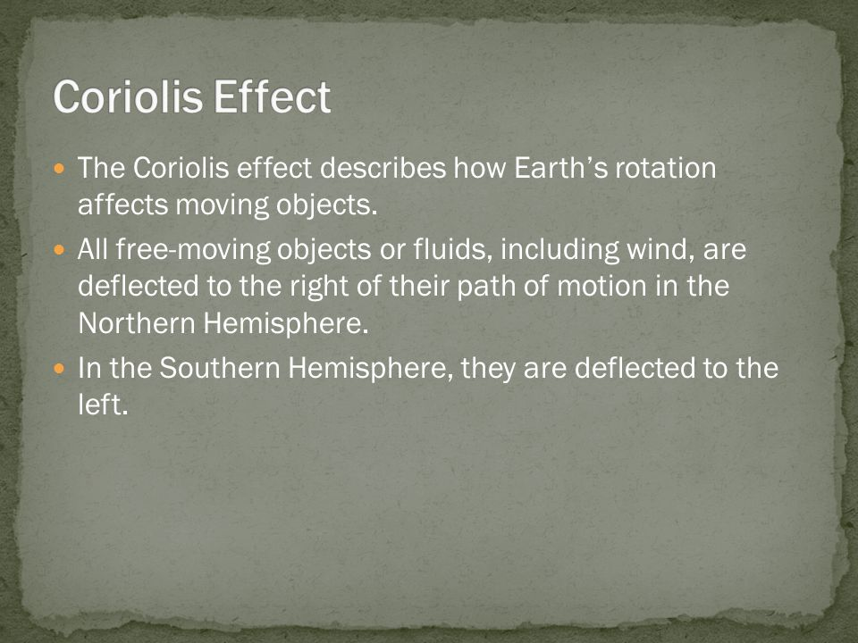 The Coriolis effect describes how Earth's rotation affects moving objects. All free-moving objects or fluids, including wind, are deflected to the rig