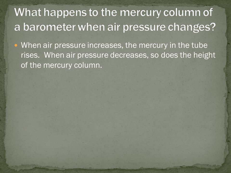 When air pressure increases, the mercury in the tube rises.