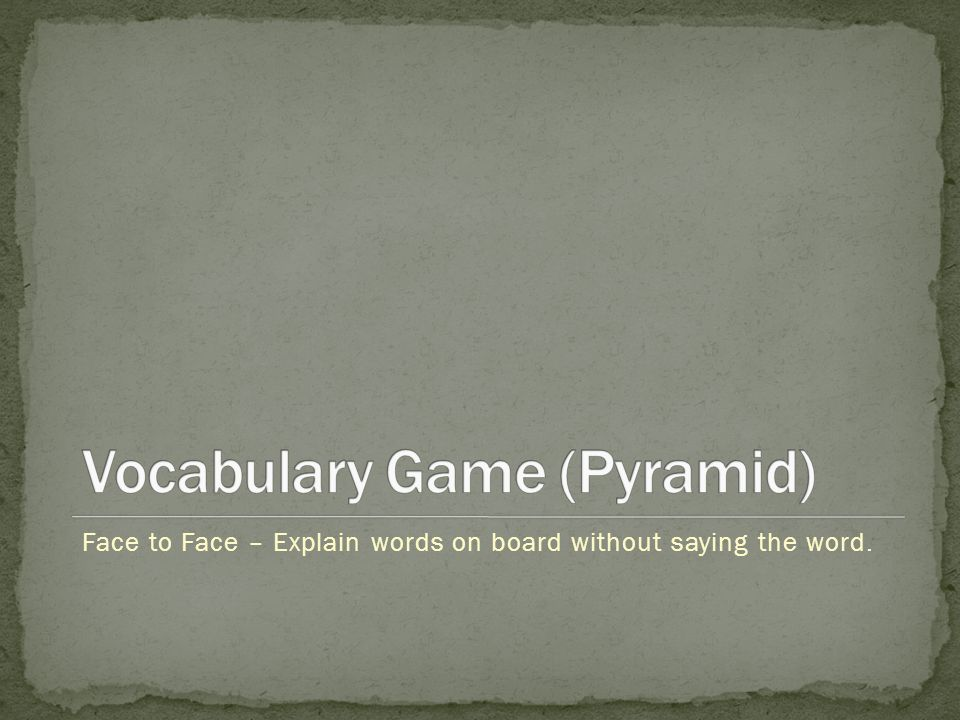 Face to Face – Explain words on board without saying the word.