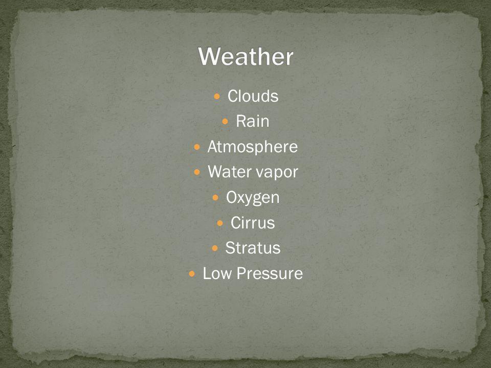 Clouds Rain Atmosphere Water vapor Oxygen Cirrus Stratus Low Pressure