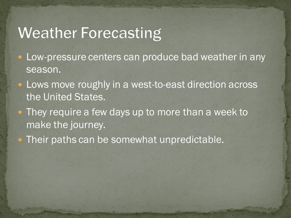 Low-pressure centers can produce bad weather in any season.