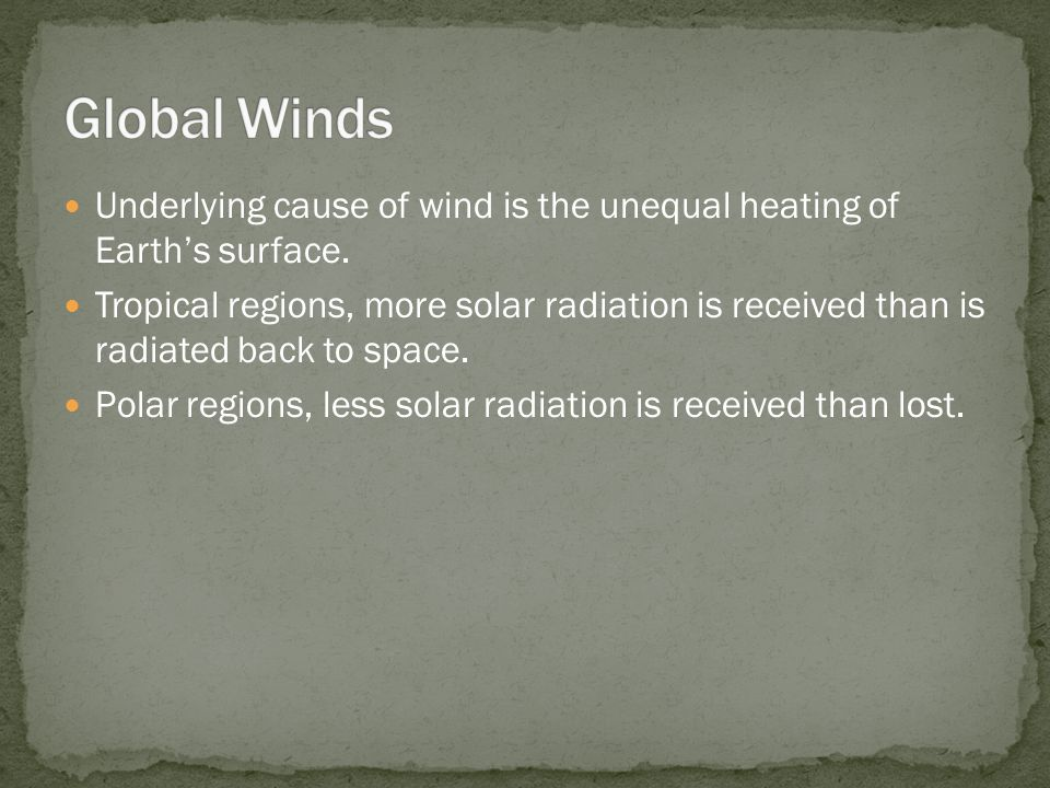 Underlying cause of wind is the unequal heating of Earth's surface.
