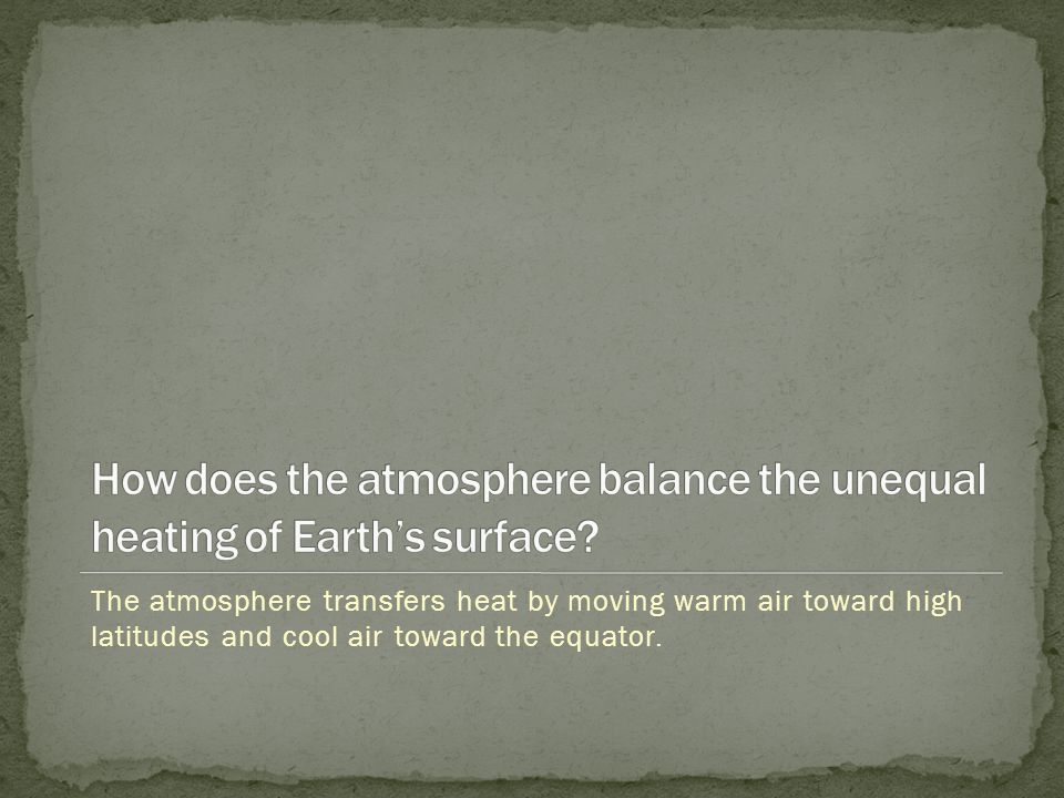 The atmosphere transfers heat by moving warm air toward high latitudes and cool air toward the equator.