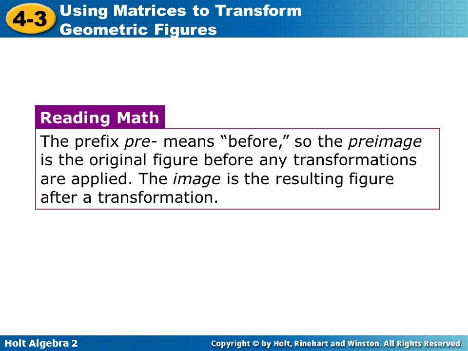 Holt Algebra 2 4-3 Using Matrices to Transform Geometric Figures Lesson Quiz Transform triangle PQR with vertices P(–1, –1), Q(3, 1), R(0, 3).
