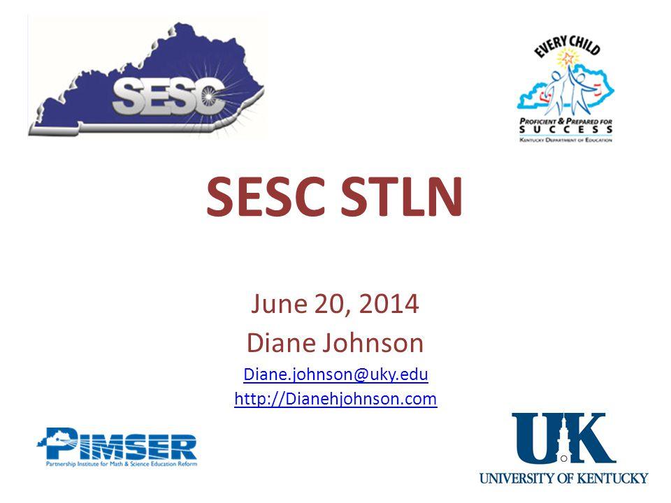 SESC STLN June 20, 2014 Diane Johnson Diane.johnson@uky.edu http://Dianehjohnson.com