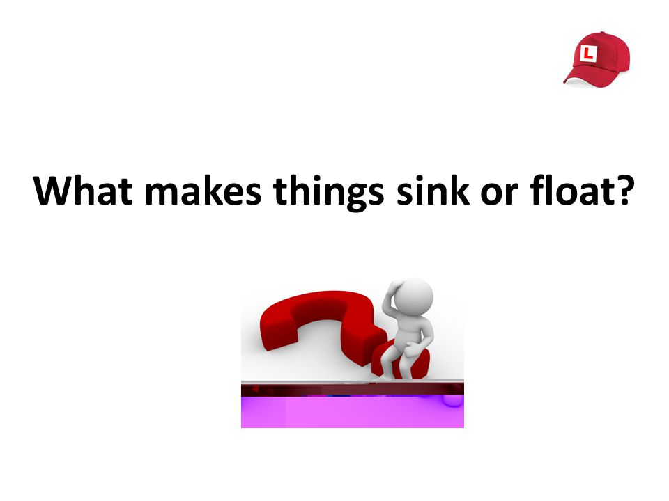 What makes things sink or float
