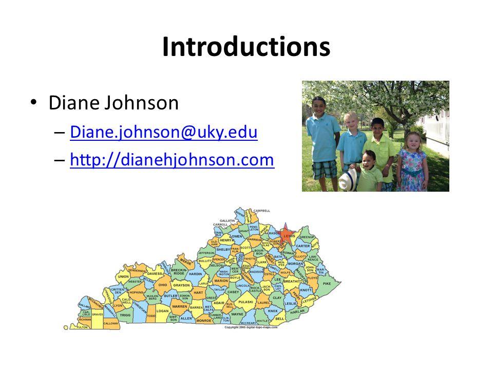 Introductions Diane Johnson – Diane.johnson@uky.edu Diane.johnson@uky.edu – http://dianehjohnson.com http://dianehjohnson.com