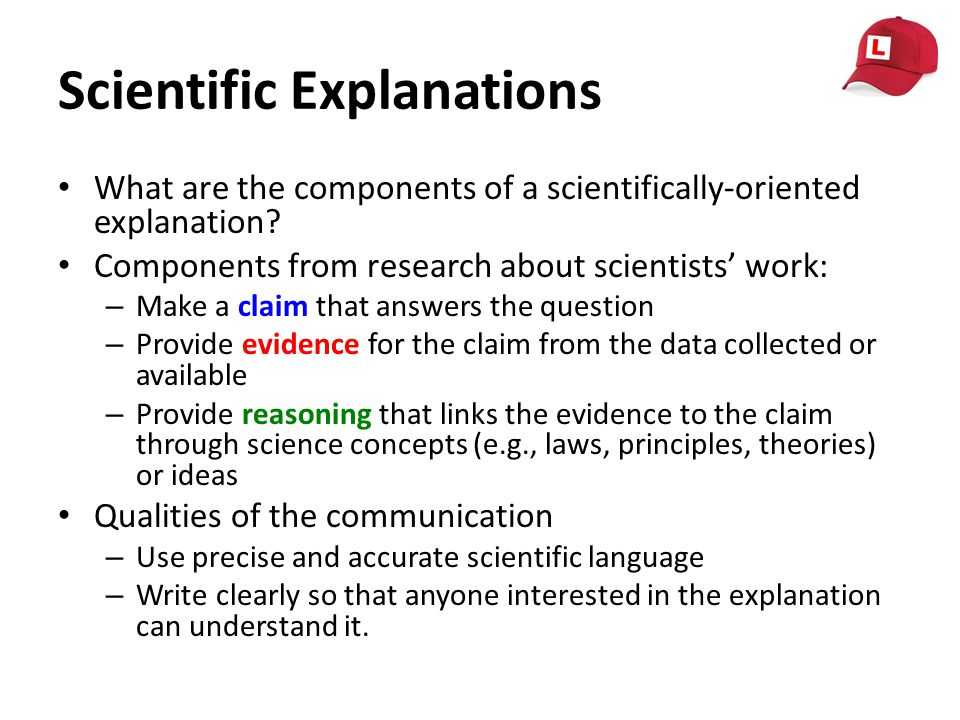 Scientific Explanations What are the components of a scientifically-oriented explanation.
