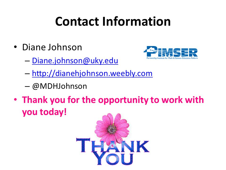 Contact Information Diane Johnson – Diane.johnson@uky.edu Diane.johnson@uky.edu – http://dianehjohnson.weebly.com http://dianehjohnson.weebly.com – @MDHJohnson Thank you for the opportunity to work with you today!