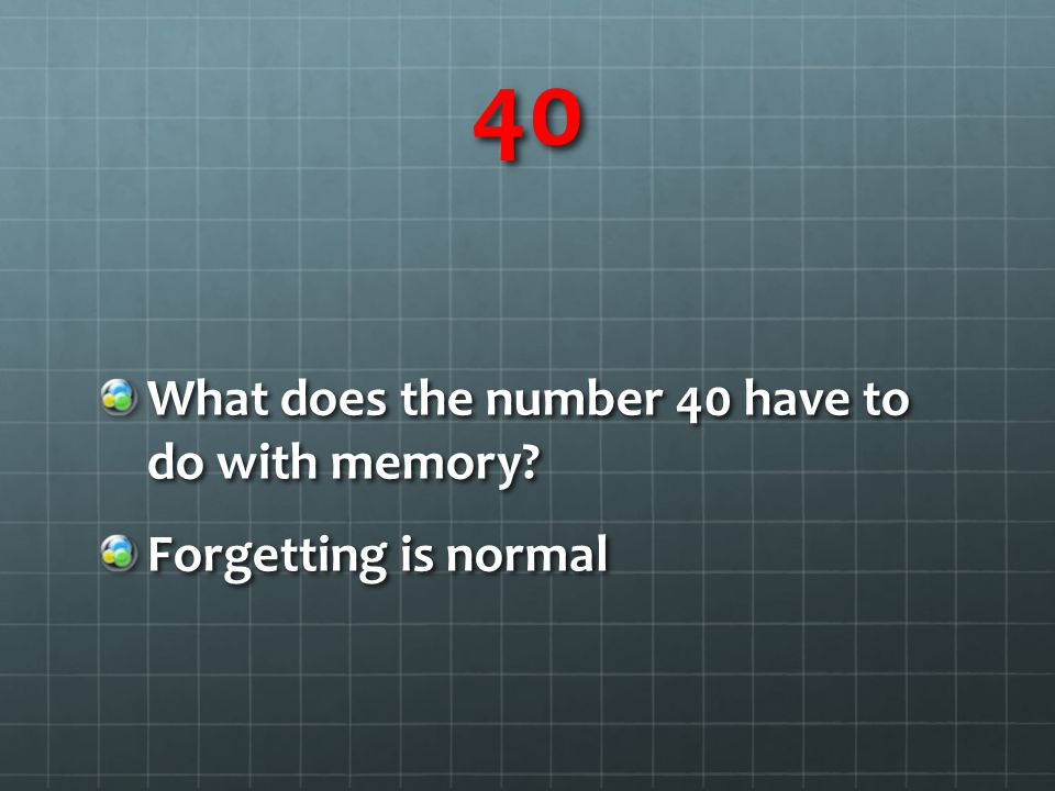 40 What does the number 40 have to do with memory Forgetting is normal