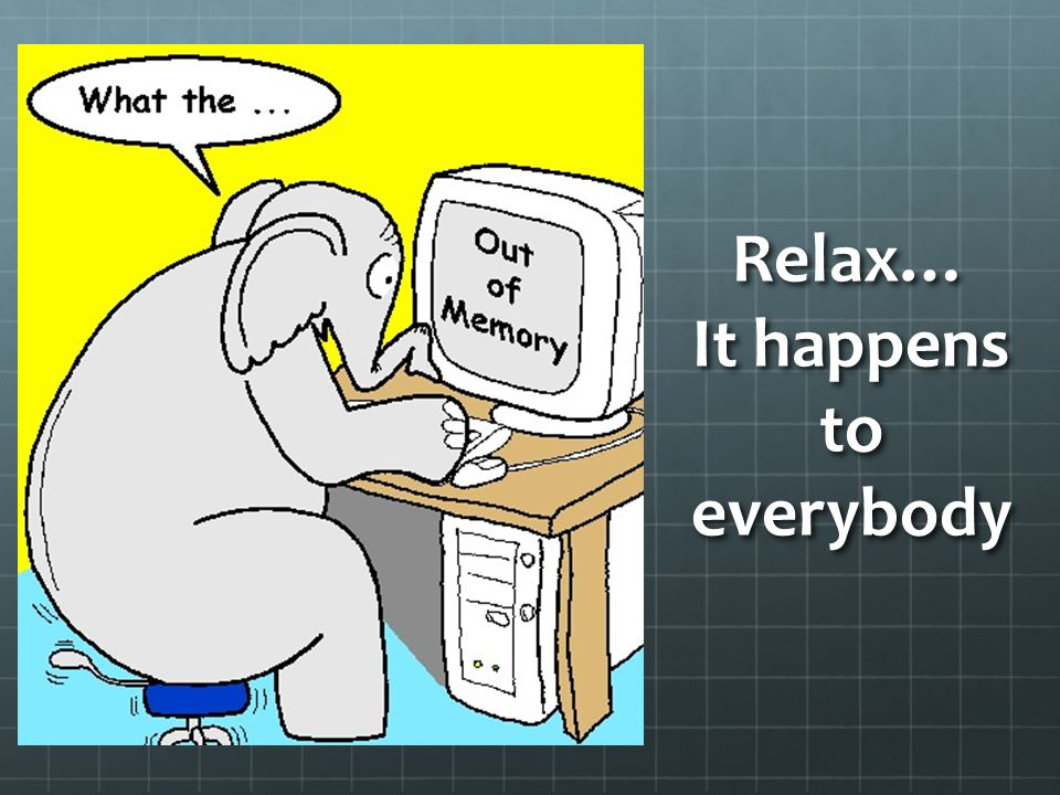 Relax… It happens to everybody