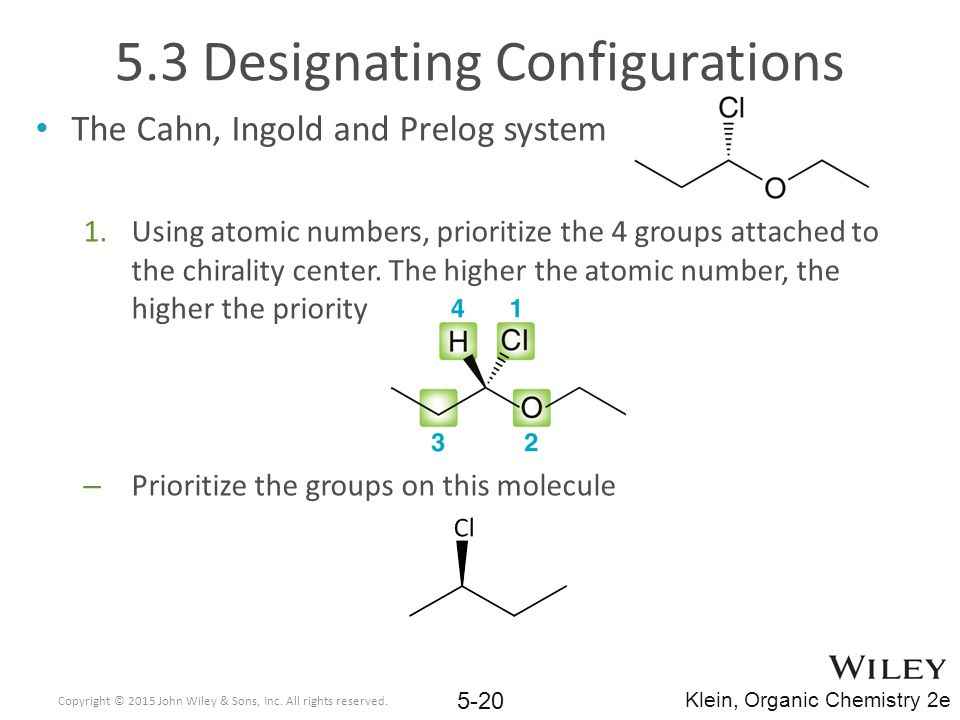 The Cahn, Ingold and Prelog system 1.Using atomic numbers, prioritize the 4 groups attached to the chirality center.