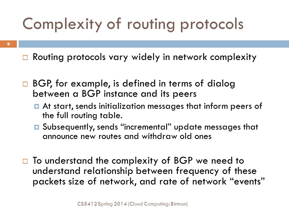 BGP complexity study CS5412 Spring 2014 (Cloud Computing: Birman) 10  Can be evaluated using theory tools.