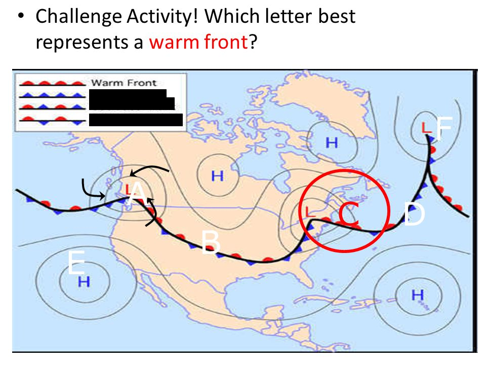 Challenge Activity! Which letter best represents a cold front? CD B A E F