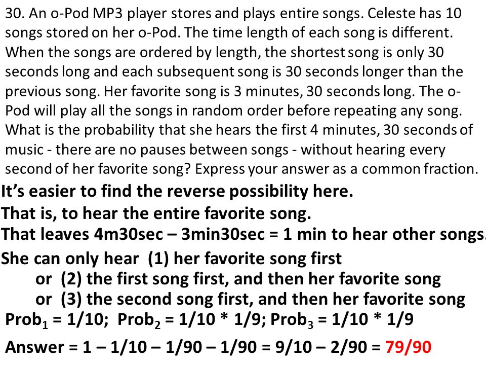 It's easier to find the reverse possibility here. 30. An o-Pod MP3 player stores and plays entire songs. Celeste has 10 songs stored on her o-Pod. The