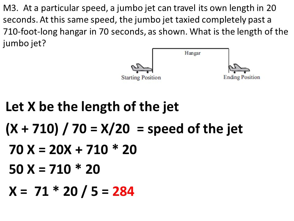 Let X be the length of the jet M3. At a particular speed, a jumbo jet can travel its own length in 20 seconds. At this same speed, the jumbo jet taxie