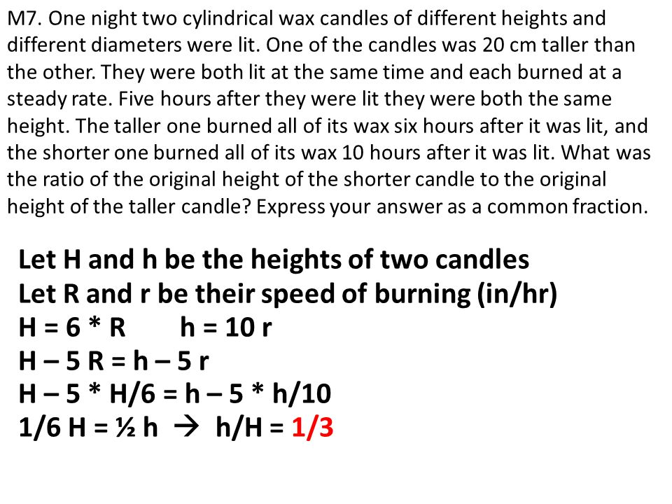 Let H and h be the heights of two candles M7. One night two cylindrical wax candles of different heights and different diameters were lit. One of the